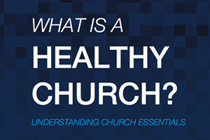 What Is a Healthy Church? Understanding Church Essentials