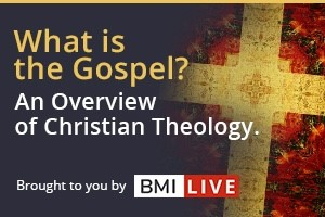 BMI LIVE: What Is the Gospel?