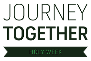 Journey Together: Holy Week