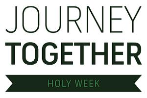Journey Together: Holy Week