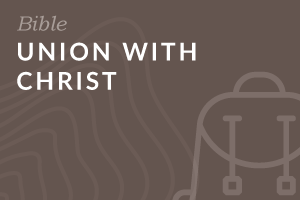 Foundation: Union with Christ