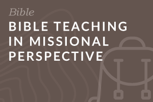 Foundation: Bible Teaching in Missional Perspective