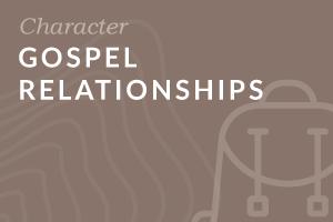 Foundation: Gospel Relationships