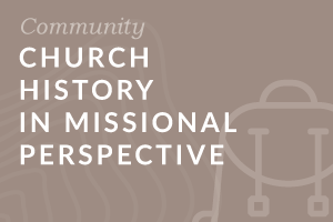 Foundation: Church History in Missional Perspective