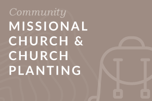 Foundation: Missional Church and Church Planting