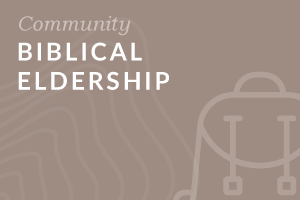 Foundation: Biblical Eldership