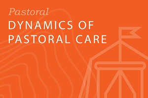 Seminary-level: Dynamics of Pastoral Care