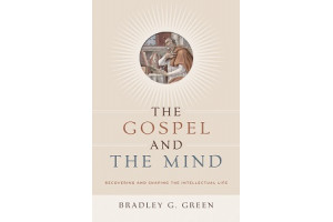 The Gospel and the Mind: Recovering and Shaping the Intellectual Life