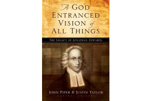 A God Entranced Vision of All Things: The Legacy of Jonathan Edwards