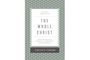 The Whole Christ: Legalism, Antinomianism, and Gospel Assurance