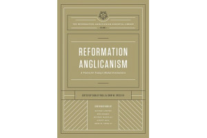 Reformation Anglicanism: A Vision for Today's Global Communion