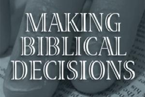 Ethics: Making Biblical Decisions