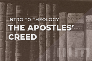 Introduction to Theology: Apostles' Creed