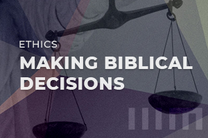 Hermeneutics/Ethics: Making Biblical Decisions