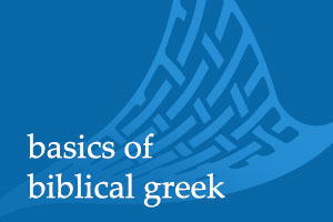 Basics of Biblical Greek II