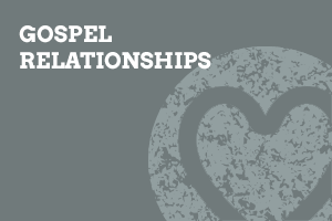Gospel Relationships (Foundation-level)
