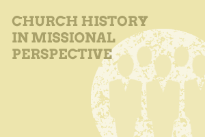 Church History in Missional Perspective