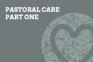 Pastoral Care Part One