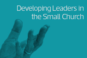 Developing Leaders in the Small Church