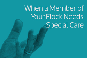 When a Member of Your Flock Needs Special Care