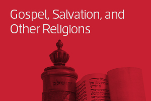 Gospel, Salvation and Other Religions