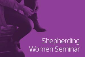 Shepherding Women Seminar